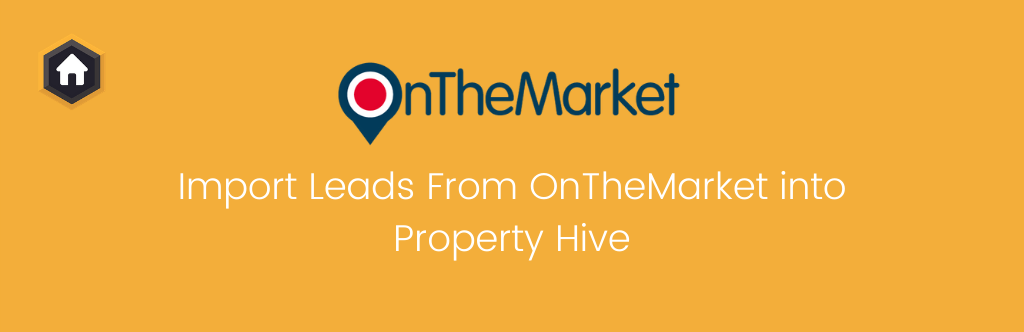 Import Leads From OnTheMarket into Property Hive