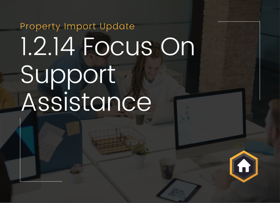 Property Import Update: Version 1.2.14 – Support Assistance