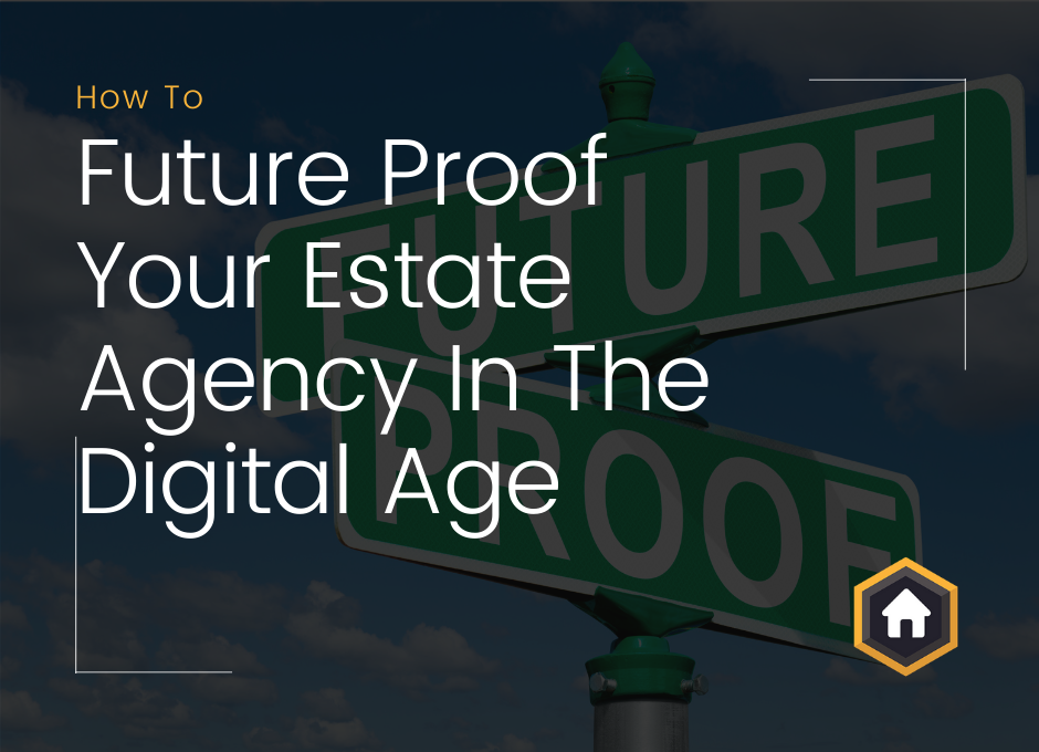 6 Way's To Future Proof Your Estate Agency In The Digital Age