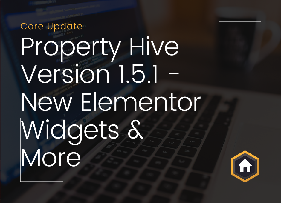 Property Hive Version 1.5.1 Released – New Elementor Widgets, Rank Math SEO Support and More